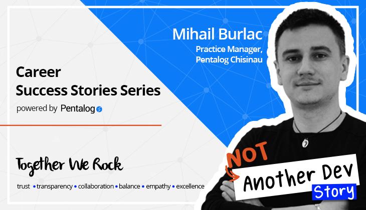 PENTALOG_Mihail_Burlac_NotAnotherDevStory_IT_career